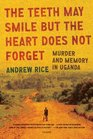 The Teeth May Smile but the Heart Does Not Forget Murder and Memory in Uganda