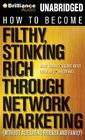 How to Become Filthy Stinking Rich Through Network Marketing Without Alienating Friends and Family