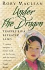 Under the Dragon Travels In a Betrayed L