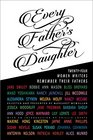 Every Father's Daughter Twentyfour Women Writers Remember Their Fathers