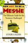 How Not to Be a Messie: The Ultimate Guide for the Neatness Challenged