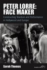 Peter Lorre Face Maker Constructing Stardom and Performance in Hollywood and Europe