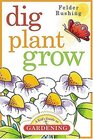 Dig Plant Grow  A Kid's Guide to Gardening