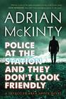 Police at the Station and They Don't Look Friendly A Detective Sean Duffy Novel