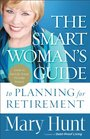 Smart Woman's Guide to Planning for Retirement The How to Save for Your Future Today