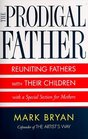 Prodigal Father  Reuniting Fathers and Their Children
