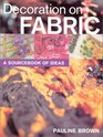 Decoration on Fabric A Sourcebook of Ideas