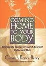 Coming home to your body 365 simple ways to nourish yourself inside and out