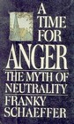 A Time for Anger: The Myth of Neutrality