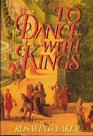 To Dance With Kings: A Novel of Versailles