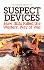 Suspect Devices How IEDs Killed the Western Way of War
