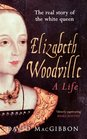 Elizabeth Woodville: A Life: The Real Story of the White Queen