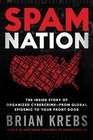 Spam Nation The Inside Story of Organized Cybercrime-from Global Epidemic to Your Front Door