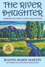 The River Daughter Visions of Past Lives and Loves