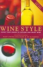 Wine Style Earthy Whites to Powerful Reds Using Your Senses to Explore and Enjoy Wine