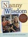 Nanny Wisdom: Our Secrets for Raising Healthy, Happy Children -- From Newborns to Preschoolers