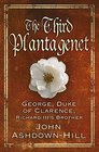 The Third Plantagenet George Duke of Clarence Richard III's Brother