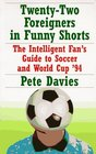 Twenty-Two Foreigners in Funny Shorts: : The Intelligent Fan's Guide to Soccer and World Cup '94