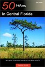50 Hikes in Central Florida Hikes Walks and Backpacks in the Heart of the Peninsula