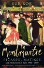 In Montmartre Picasso Matisse and Modernism in Paris 1900-1910