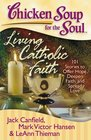 Chicken Soup for the Soul Living Catholic Faith 101 Stories to Offer Hope Deepen Faith and Spread Love