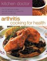 Arthritis Cooking for Health Over 50 delicious recipes designed to relieve the symptoms of arthritis