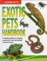 Barron's Exotic Pets Handbook A Family Guide to Buying Caring For and Breeding Unusual Pets