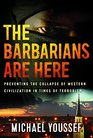 The Barbarians Are Here Preventing the Collapse of Western Civilization in Times of Terrorism