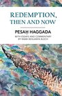 Redemption Then and Now Pesah Haggada with Essays and Commentary