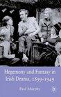 Hegemony and Fantasy in Irish Drama 18991949