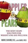 Apples & Pears: The Body Shape Solution for Weight Loss and Wellness