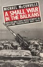 Small War in the Balkans British Military Involvement in Wartime Yugoslavia 1941-1945