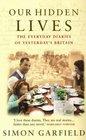 Our Hidden Lives The Remakable Diaries of PostWar Britain