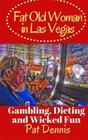 Fat Old Woman in Las Vegas Gambling Dieting and Wicked Fun