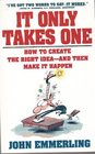 It Only Takes One How to Create the Right Ideas  Make It Happen