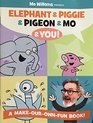 Mo Willems Presents Elephant  Piggie  Pigeon  Mo  You A Make-Our-Own-Fun Book