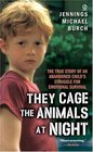 They Cage the Animals at Night The True Story of a Child Who Learned to Survive