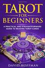 TAROT FOR BEGINNERS a practical and straightforward guide to reading tarot cards