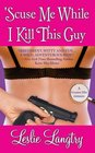 'Scuse Me While I Kill This Guy (Greatest Hits, Bk 1)
