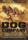 Dog Company The Boys of Pointe Du Hoc - the Rangers Who Landed at D-Day and Fought Across Europe