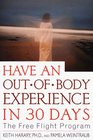 Have an Out-of-Body Experience in 30 Days : The Free Flight Program (30-Day Higher Consciousness)