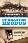 Operation Exodus From the Nazi Death Camps to the Promised Land A Perilous Journey That Shaped Israel's Fate