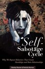 The Self-Sabotage Cycle Why We Repeat Behaviors That Create Hardships and Ruin Relationships