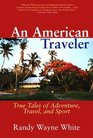 An American Traveler True Tales of Adventure Travel and Sport