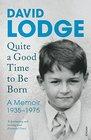 Quite A Good Time To Be Born A Memoir 1935-1975