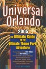 Universal Orlando 2005 Edition  The Ultimate Guide to the Ultimate Theme Park Adventure
