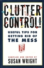 Clutter Control: Useful Tips for Getting Rid of the Mess