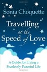 Travelling at the Speed of Love A Guide for Living a Fearlessly Peaceful Life