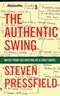 The Authentic Swing Notes from the Writing of a First Novel