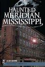 Haunted Meridian Mississippi